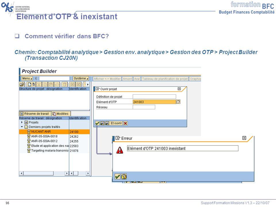 Support Formation Missions V1.3 – 22/10/07 95 Element dOTP & inexistant Comment vérifier dans BFC? Chemin: Comptabilité analytique > Gestion env. anal