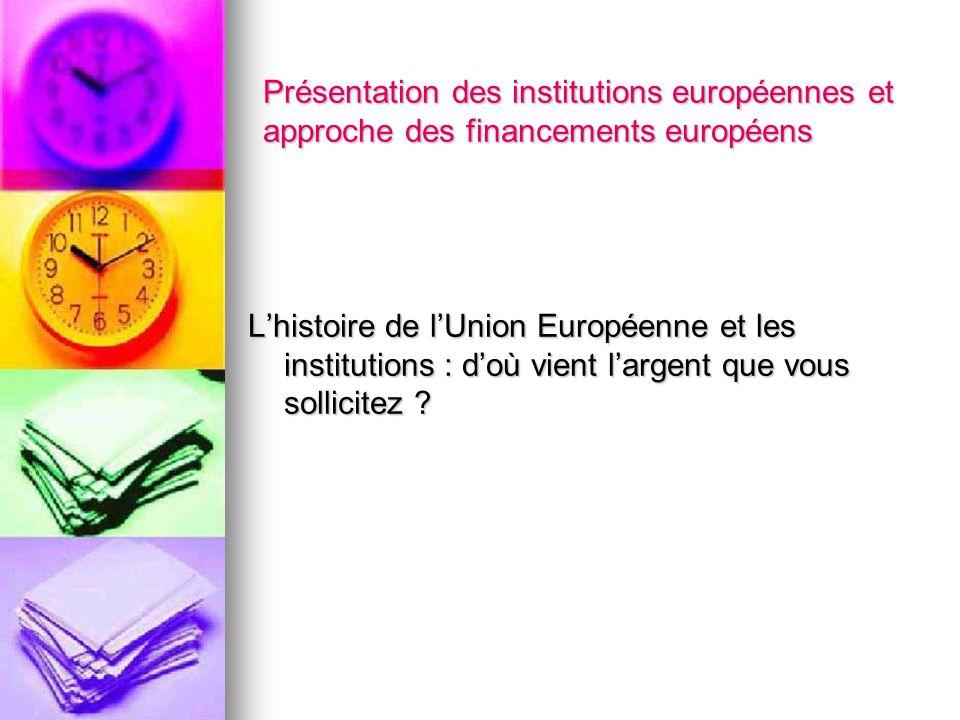Présentation des institutions européennes et approche des financements européens Lhistoire de lUnion Européenne et les institutions : doù vient largen