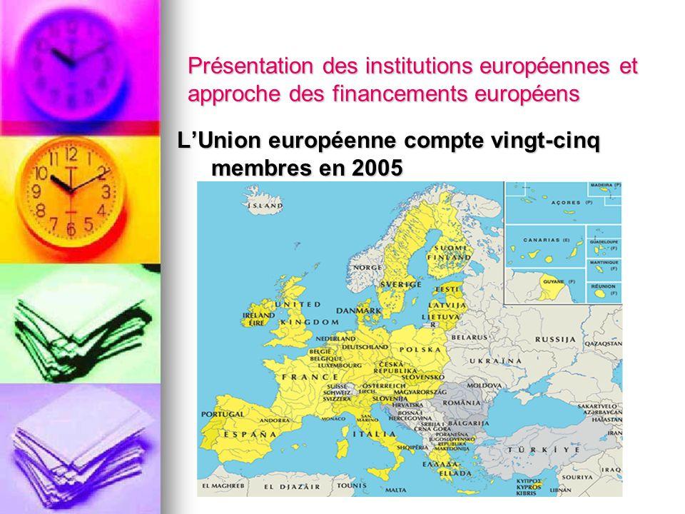 Présentation des institutions européennes et approche des financements européens LUnion européenne compte vingt-cinq membres en 2005