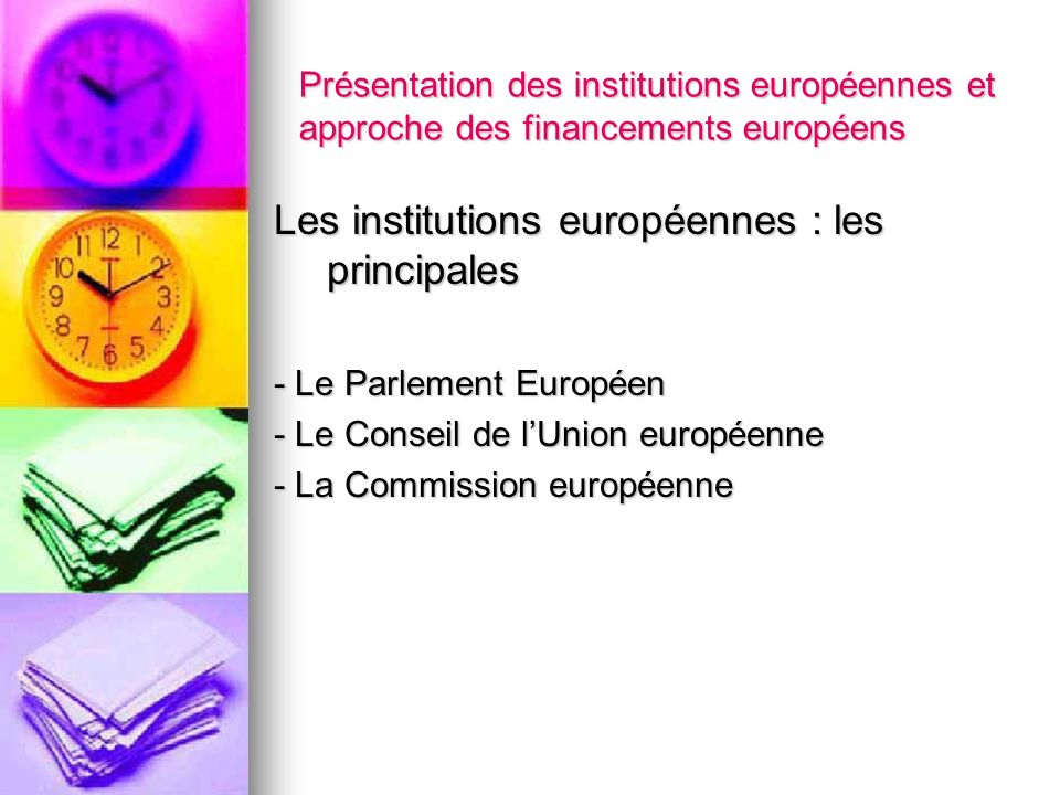 Présentation des institutions européennes et approche des financements européens Les institutions européennes : les principales - Le Parlement Europée