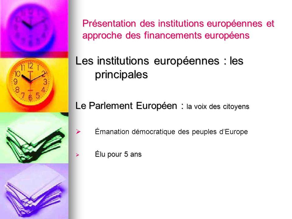 Présentation des institutions européennes et approche des financements européens Les institutions européennes : les principales Le Parlement Européen