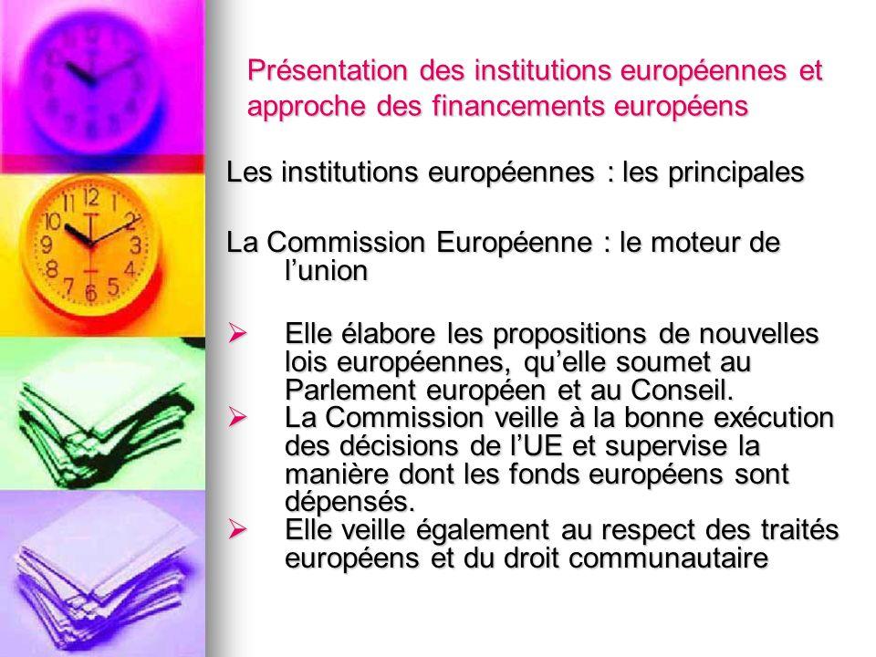 Présentation des institutions européennes et approche des financements européens Les institutions européennes : les principales La Commission Européen