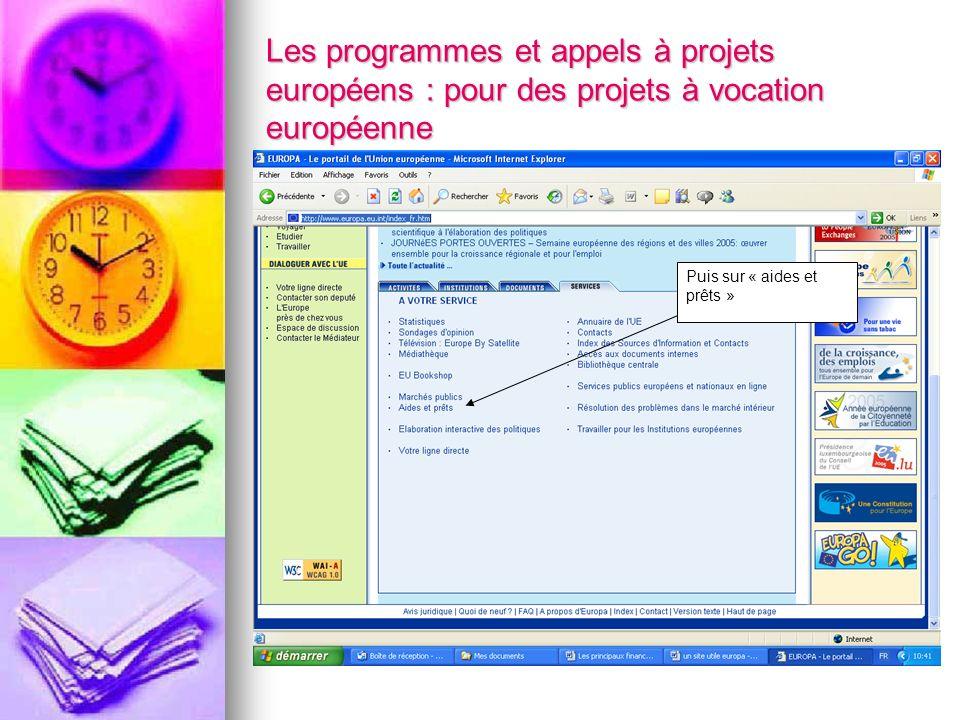 Les programmes et appels à projets européens : pour des projets à vocation européenne Puis sur « aides et prêts »