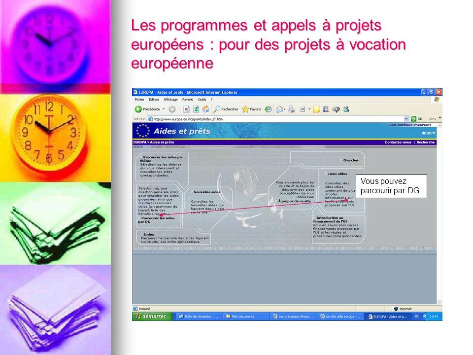 Les programmes et appels à projets européens : pour des projets à vocation européenne Vous pouvez parcourir par DG