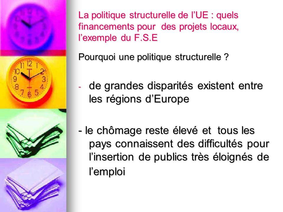 La politique structurelle de lUE : quels financements pour des projets locaux, lexemple du F.S.E Pourquoi une politique structurelle ? - de grandes di