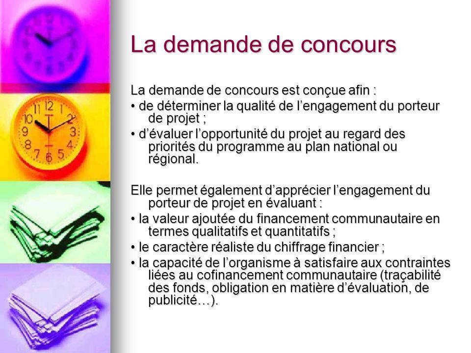 La demande de concours La demande de concours est conçue afin : de déterminer la qualité de lengagement du porteur de projet ; de déterminer la qualit