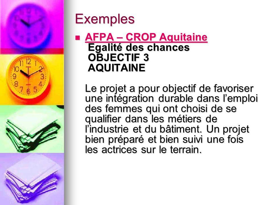 Exemples AFPA – CROP Aquitaine Egalité des chances OBJECTIF 3 AQUITAINE Le projet a pour objectif de favoriser une intégration durable dans lemploi de