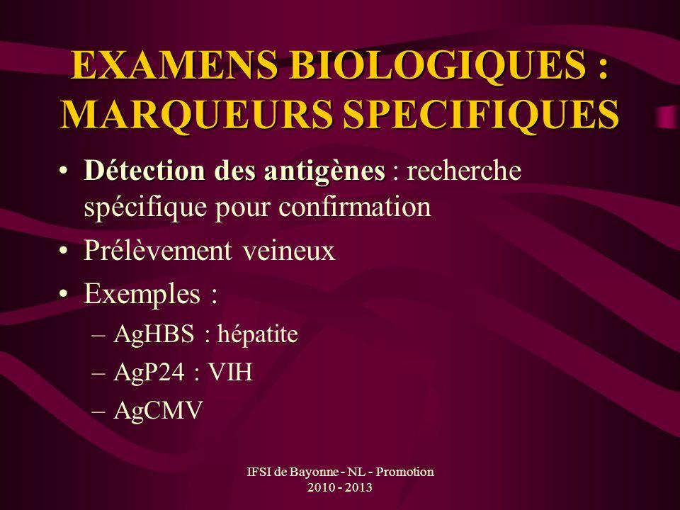 IFSI de Bayonne - NL - Promotion 2010 - 2013 EXAMENS BIOLOGIQUES : MARQUEURS SPECIFIQUES Détection des antigènesDétection des antigènes : recherche sp