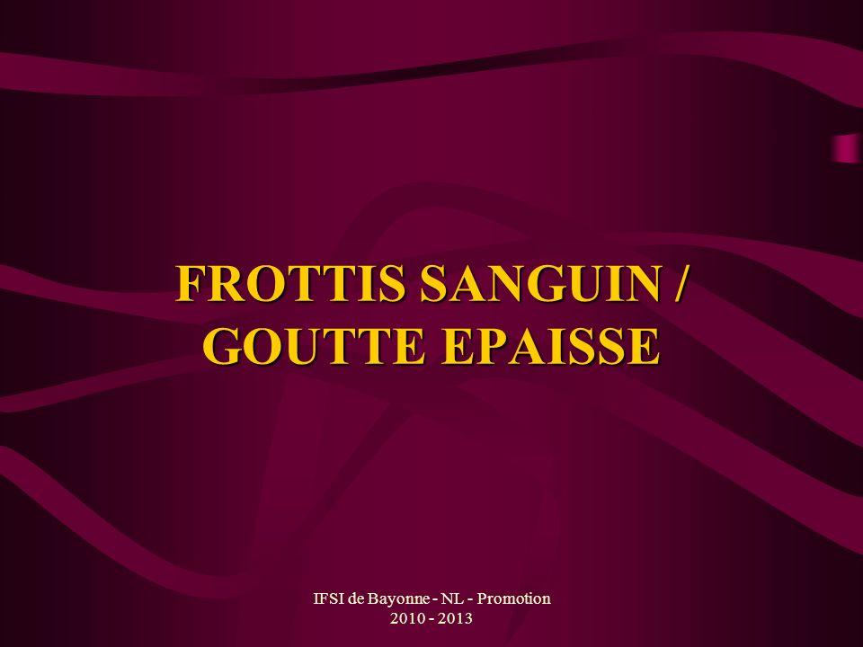 IFSI de Bayonne - NL - Promotion 2010 - 2013 FROTTIS SANGUIN / GOUTTE EPAISSE