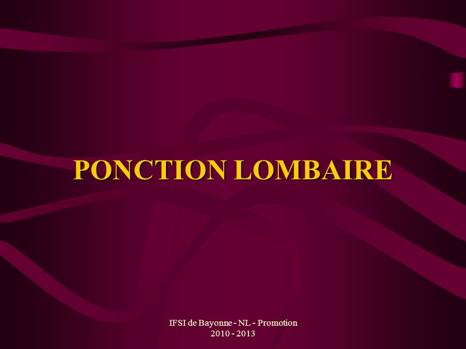 IFSI de Bayonne - NL - Promotion 2010 - 2013 PONCTION LOMBAIRE
