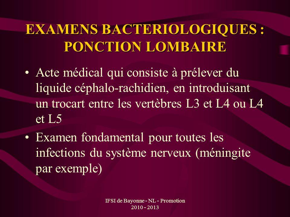 IFSI de Bayonne - NL - Promotion 2010 - 2013 EXAMENS BACTERIOLOGIQUES : PONCTION LOMBAIRE Acte médical qui consiste à prélever du liquide céphalo-rach