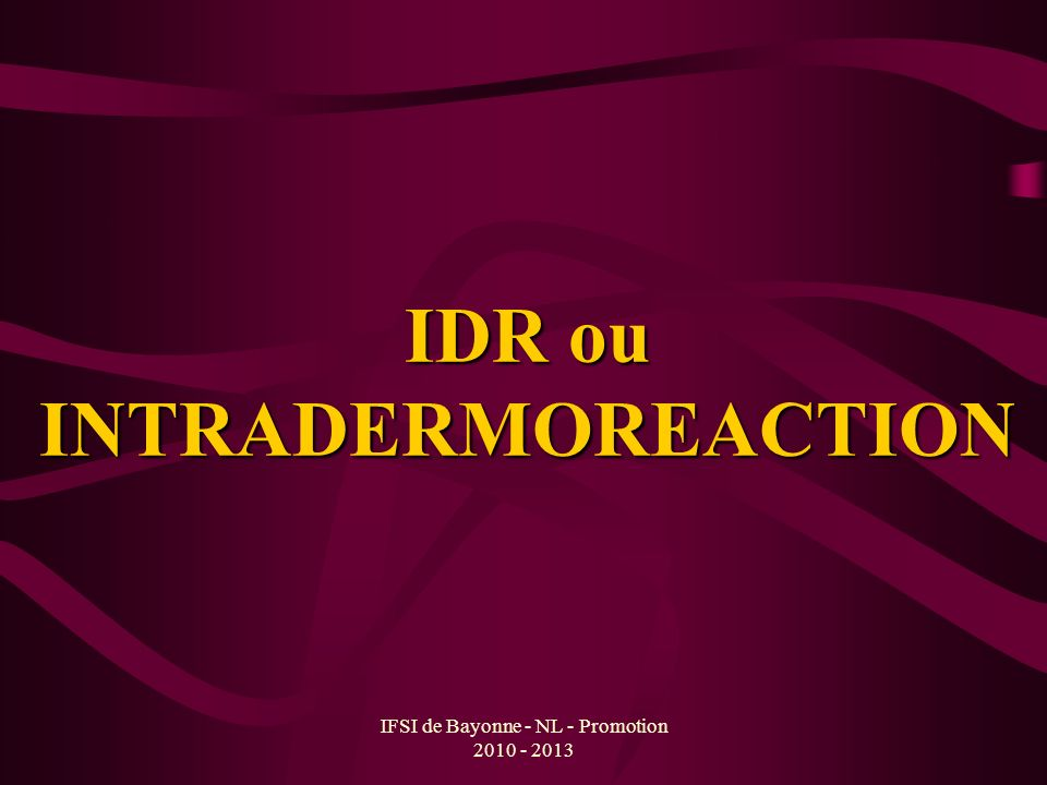 IFSI de Bayonne - NL - Promotion 2010 - 2013 IDR ou INTRADERMOREACTION
