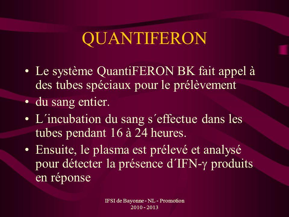 IFSI de Bayonne - NL - Promotion 2010 - 2013 QUANTIFERON Le système QuantiFERON BK fait appel à des tubes spéciaux pour le prélèvement du sang entier.