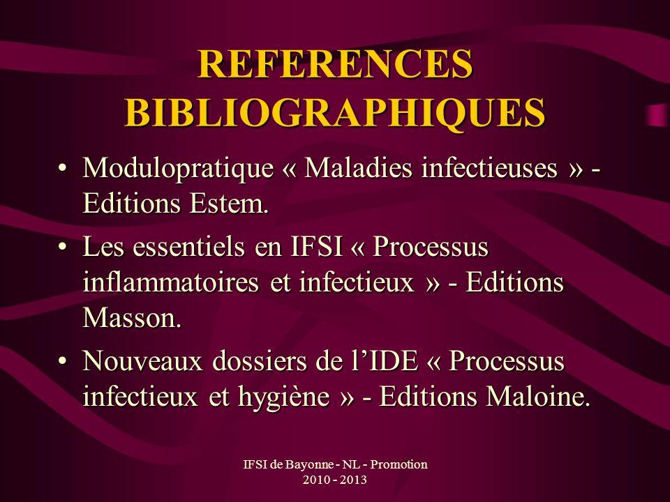 IFSI de Bayonne - NL - Promotion 2010 - 2013 REFERENCES BIBLIOGRAPHIQUES Modulopratique « Maladies infectieuses » - Editions Estem.Modulopratique « Ma