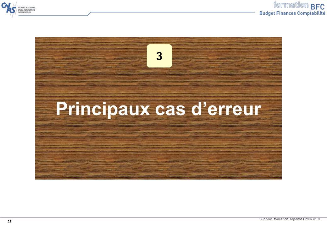 Support formation Dépenses 2007 v1.0 23 Principaux cas derreur 3