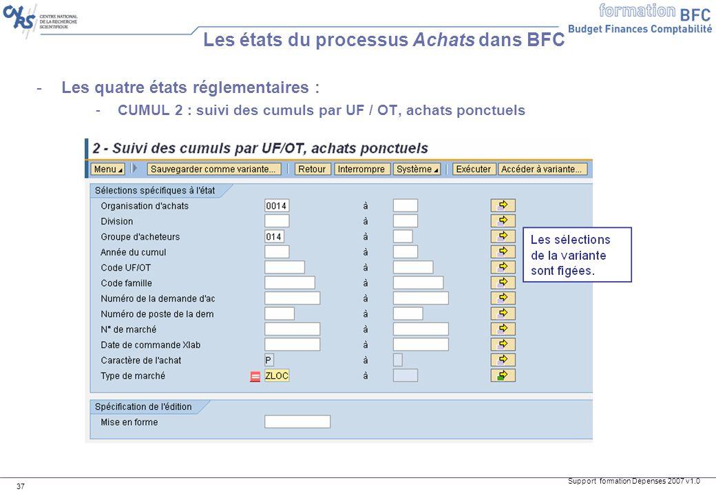 Support formation Dépenses 2007 v1.0 37 -Les quatre états réglementaires : -CUMUL 2 : suivi des cumuls par UF / OT, achats ponctuels Les états du proc