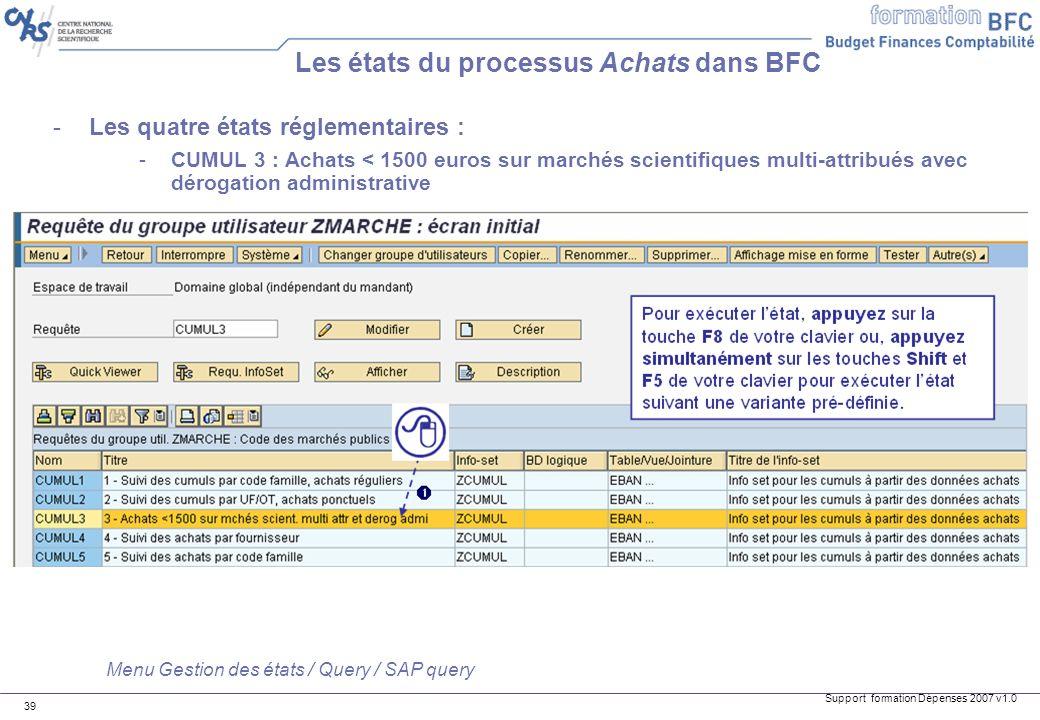 Support formation Dépenses 2007 v1.0 39 -Les quatre états réglementaires : -CUMUL 3 : Achats < 1500 euros sur marchés scientifiques multi-attribués av