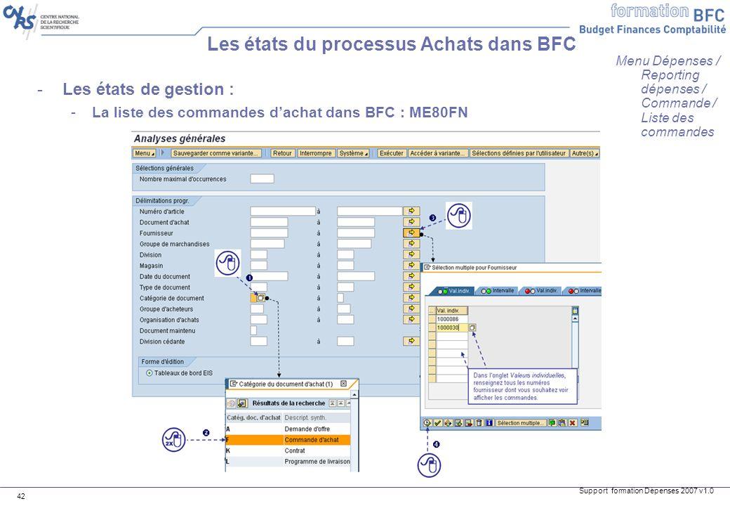 Support formation Dépenses 2007 v1.0 42 Les états du processus Achats dans BFC -Les états de gestion : -La liste des commandes dachat dans BFC : ME80F