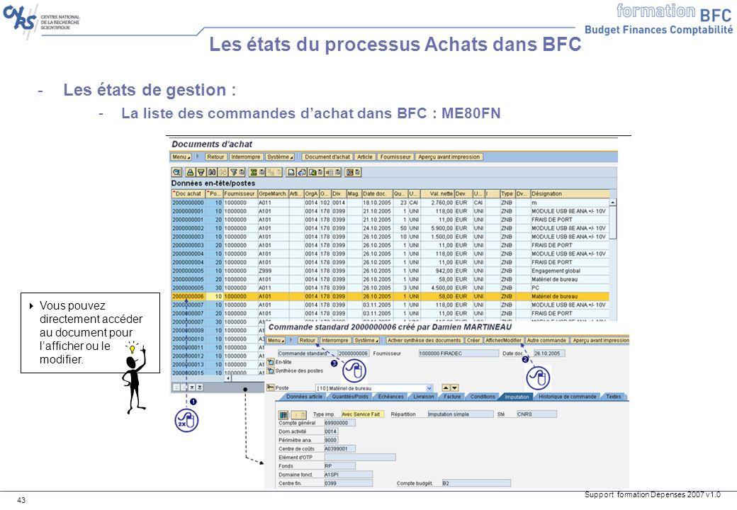 Support formation Dépenses 2007 v1.0 43 Les états du processus Achats dans BFC -Les états de gestion : -La liste des commandes dachat dans BFC : ME80F