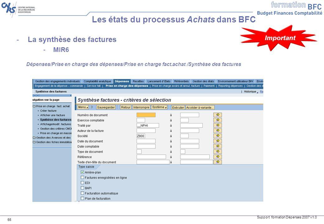 Support formation Dépenses 2007 v1.0 55 -La synthèse des factures -MIR6 Les états du processus Achats dans BFC Important Dépenses/Prise en charge des