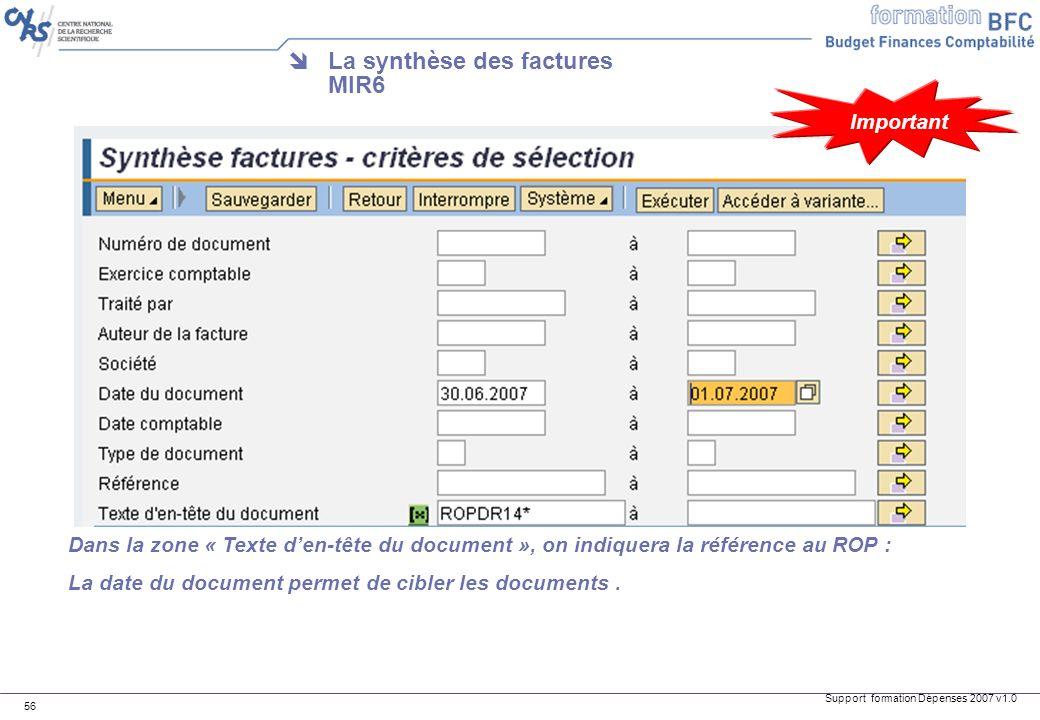 Support formation Dépenses 2007 v1.0 56 La synthèse des factures MIR6 Dans la zone « Texte den-tête du document », on indiquera la référence au ROP :