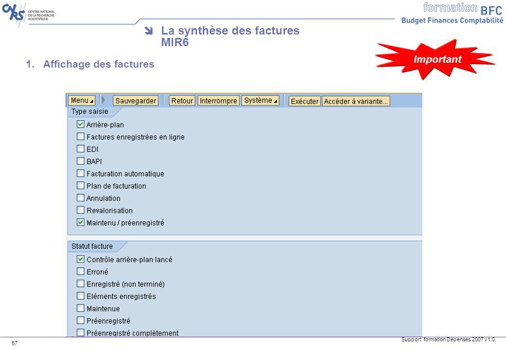 Support formation Dépenses 2007 v1.0 57 La synthèse des factures MIR6 1.Affichage des factures Important