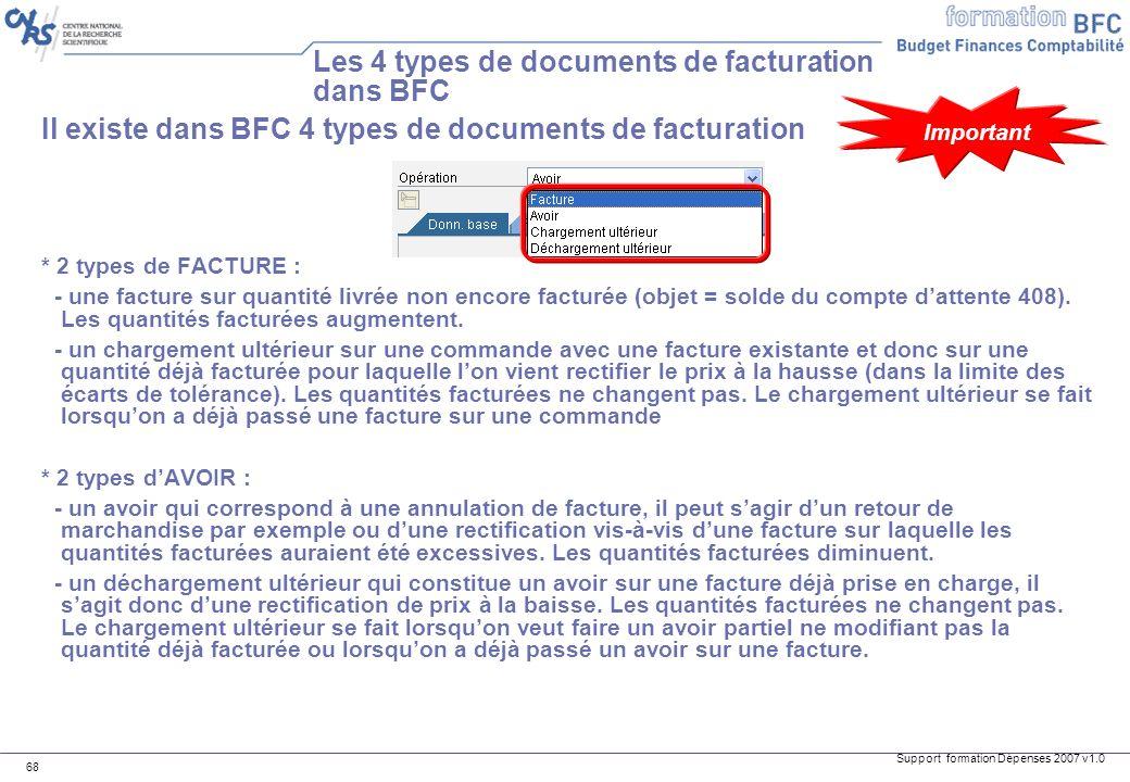 Support formation Dépenses 2007 v1.0 68 Il existe dans BFC 4 types de documents de facturation * 2 types de FACTURE : - une facture sur quantité livré