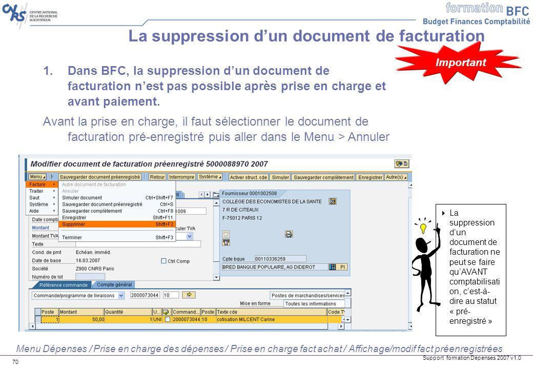Support formation Dépenses 2007 v1.0 70 La suppression dun document de facturation La suppression dun document de facturation ne peut se faire quAVANT