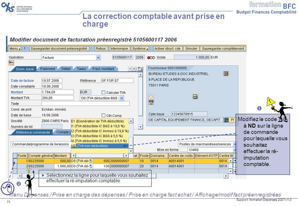 Support formation Dépenses 2007 v1.0 71 La correction comptable avant prise en charge Modifiez le code TVA à ND sur la ligne de commande pour laquelle