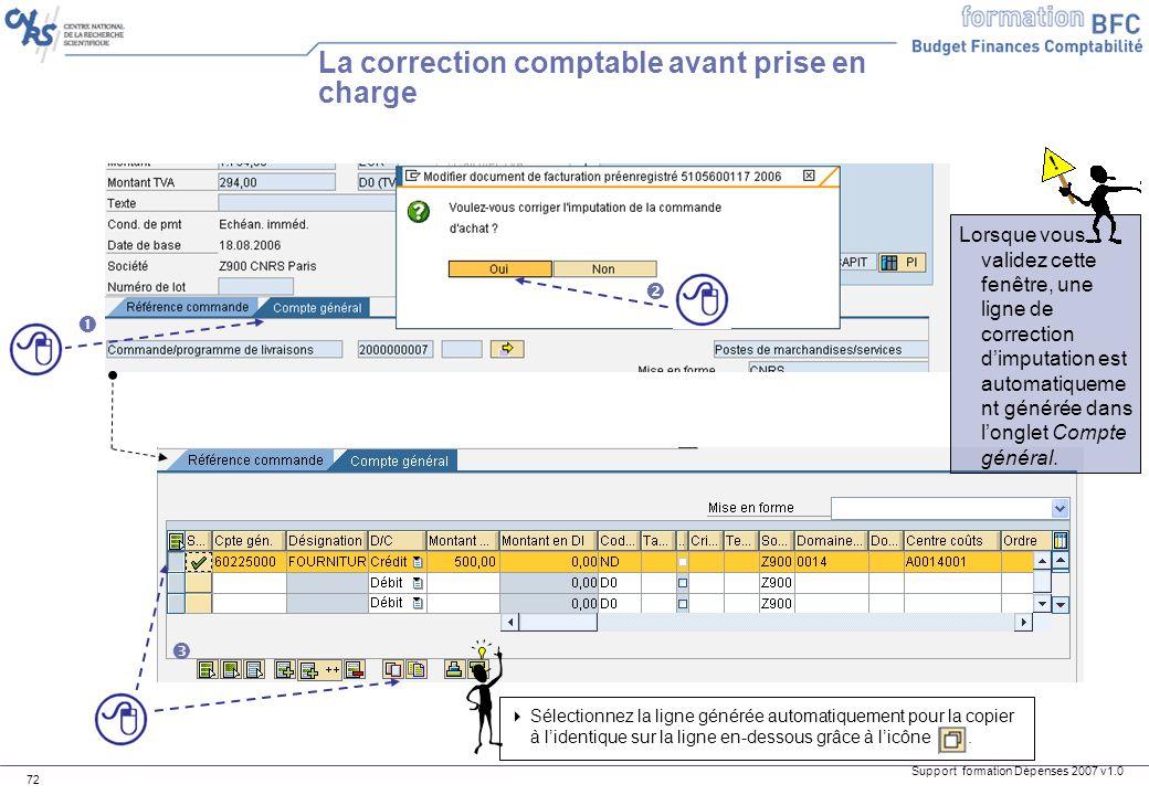 Support formation Dépenses 2007 v1.0 72 La correction comptable avant prise en charge Lorsque vous validez cette fenêtre, une ligne de correction dimp