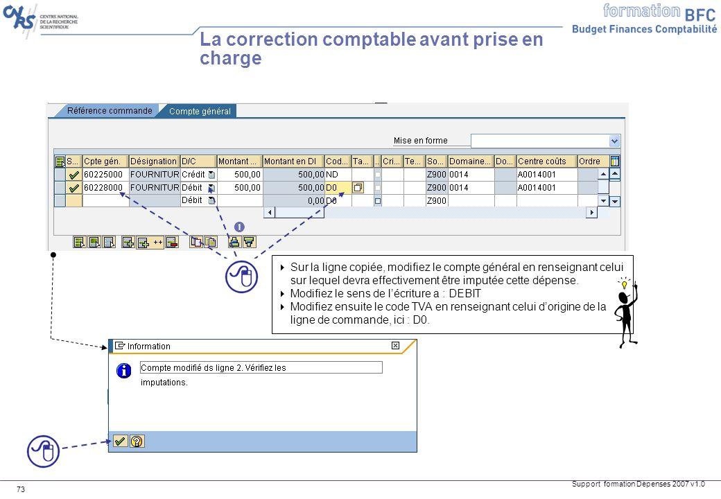 Support formation Dépenses 2007 v1.0 73 La correction comptable avant prise en charge Sur la ligne copiée, modifiez le compte général en renseignant c