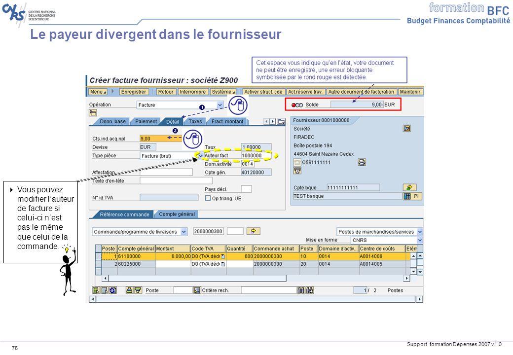 Support formation Dépenses 2007 v1.0 75 Vous pouvez modifier lauteur de facture si celui-ci nest pas le même que celui de la commande. Le payeur diver
