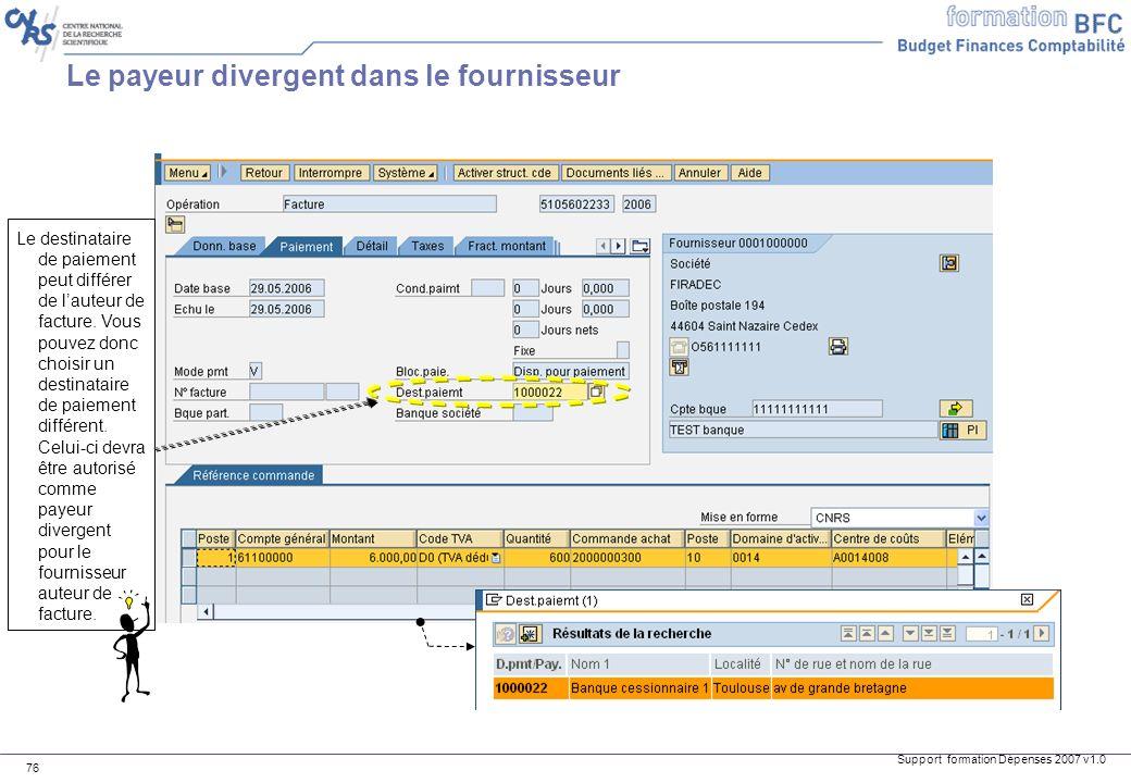 Support formation Dépenses 2007 v1.0 76 Le destinataire de paiement peut différer de lauteur de facture. Vous pouvez donc choisir un destinataire de p