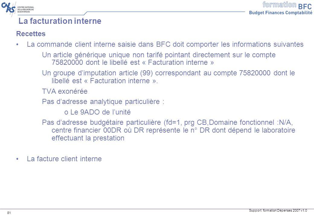 Support formation Dépenses 2007 v1.0 81 La facturation interne Recettes La commande client interne saisie dans BFC doit comporter les informations sui