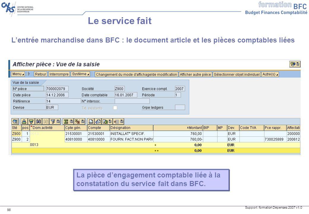 Support formation Dépenses 2007 v1.0 98 Lentrée marchandise dans BFC : le document article et les pièces comptables liées Le service fait La pièce den