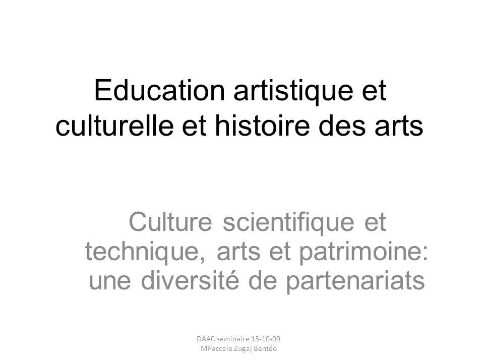 Education artistique et culturelle et histoire des arts Culture scientifique et technique, arts et patrimoine: une diversité de partenariats DAAC sémi