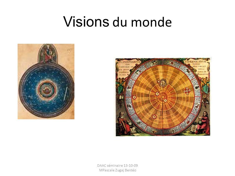 Visions du monde DAAC séminaire 13-10-09 MPascale Zugaj Bentéo