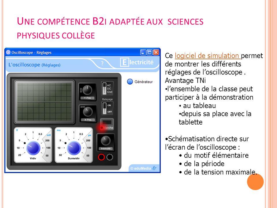 U NE COMPÉTENCE B2 I ADAPTÉE AUX SCIENCES PHYSIQUES COLLÈGE Ce logiciel de simulation permet de montrer les différents réglages de loscilloscope.logic