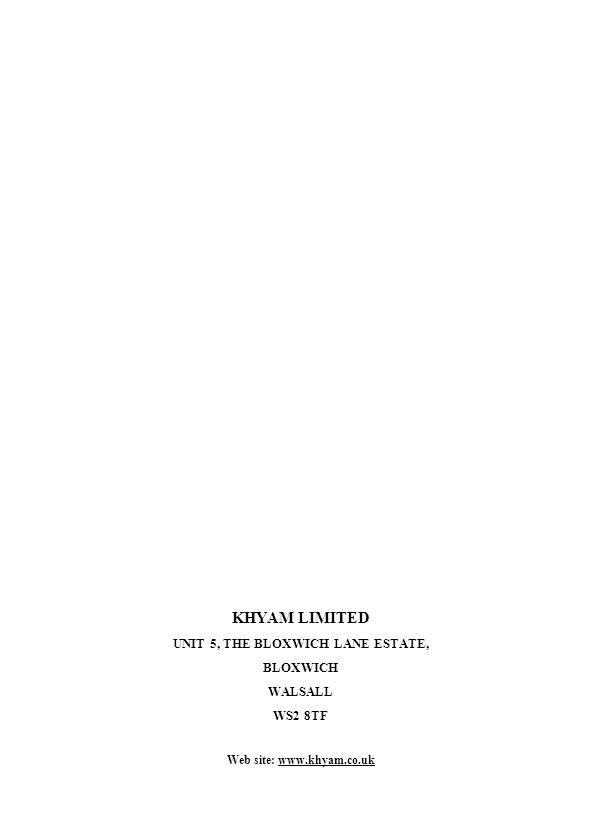 KHYAM LIMITED UNIT 5, THE BLOXWICH LANE ESTATE, BLOXWICH WALSALL WS2 8TF Web site: www.khyam.co.ukwww.khyam.co.uk