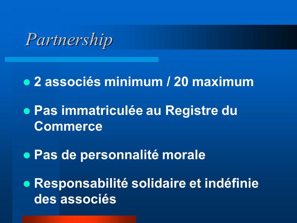 Partnership 2 associés minimum / 20 maximum Pas immatriculée au Registre du Commerce Pas de personnalité morale Responsabilité solidaire et indéfinie des associés