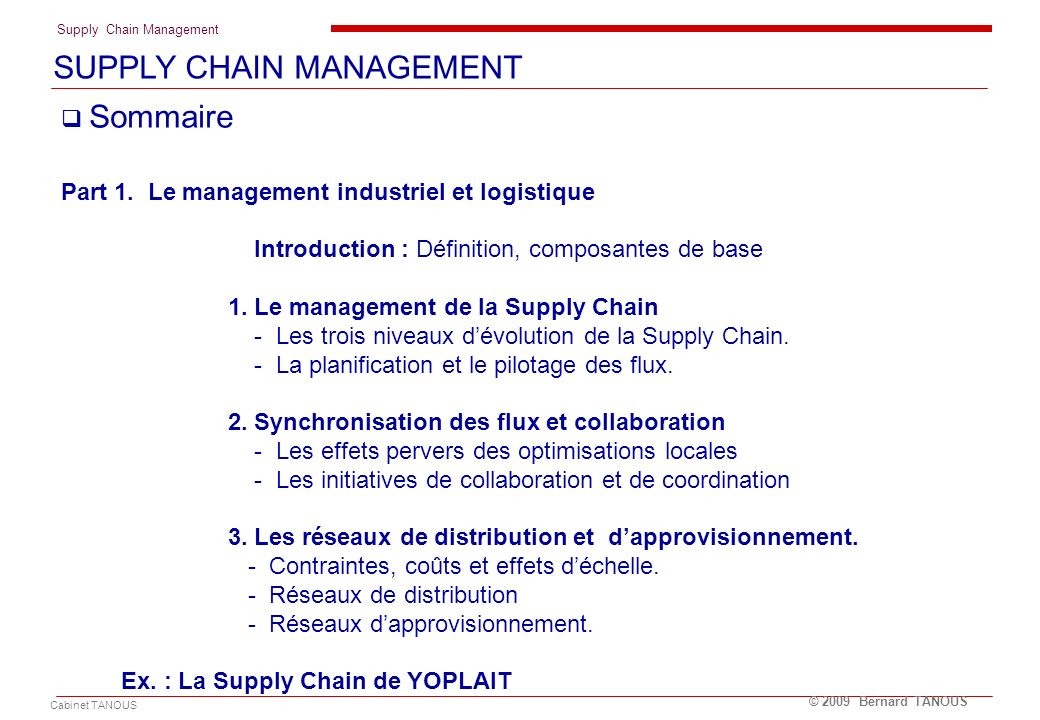 Supply Chain Management Cabinet TANOUS © 2009 Bernard TANOUS SUPPLY CHAIN MANAGEMENT Part 1.
