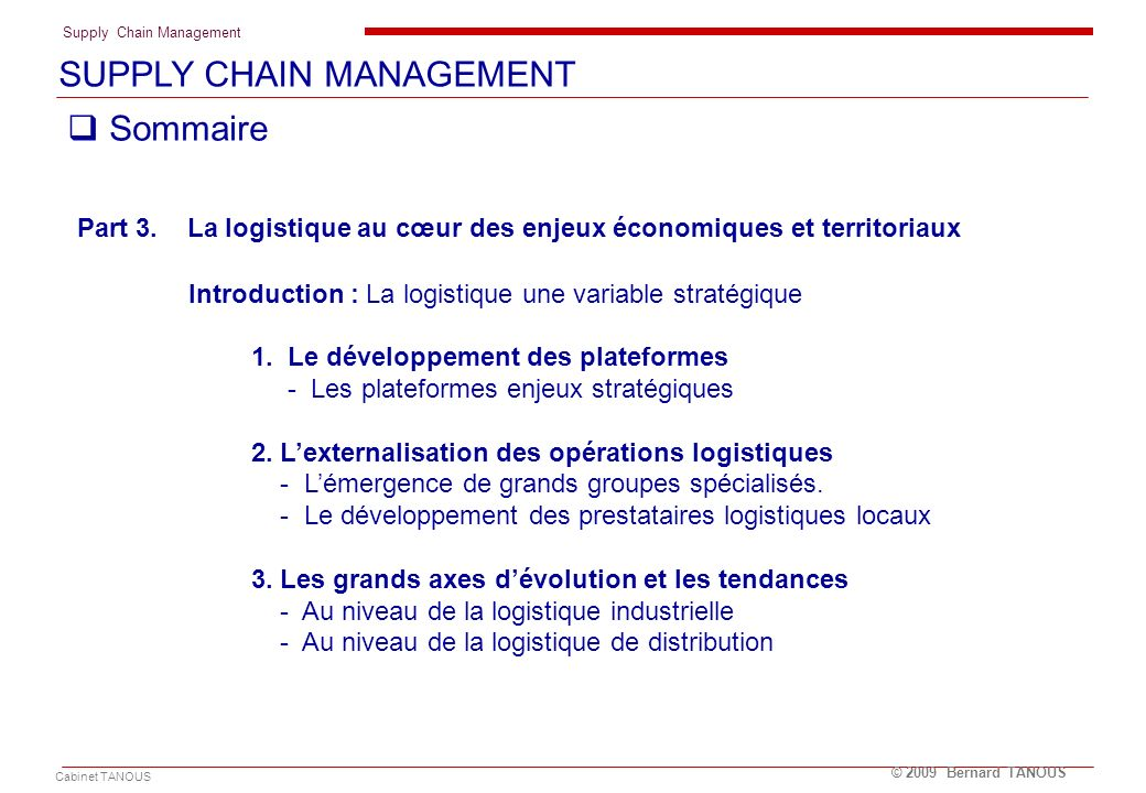 Supply Chain Management Cabinet TANOUS © 2009 Bernard TANOUS 1. LE MANAGEMENT DE LA SUPPLY CHAIN