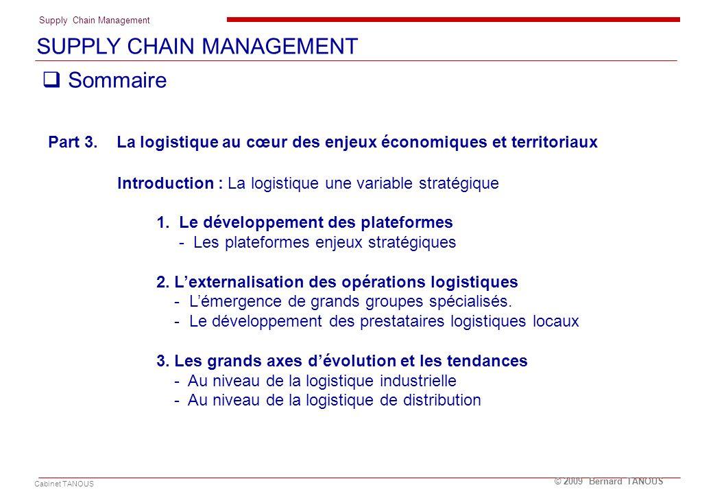 Supply Chain Management Cabinet TANOUS © 2009 Bernard TANOUS Sommaire Part 3. La logistique au cœur des enjeux économiques et territoriaux Introductio