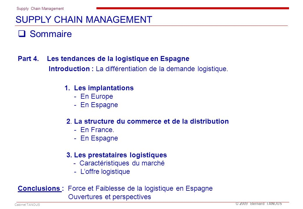 Supply Chain Management Cabinet TANOUS © 2009 Bernard TANOUS Sommaire Part 4. Les tendances de la logistique en Espagne Introduction : La différentiat