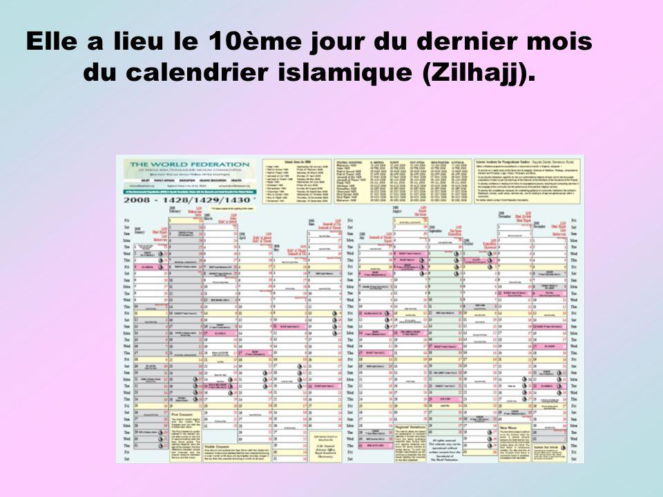 Elle a lieu le 10ème jour du dernier mois du calendrier islamique (Zilhajj).