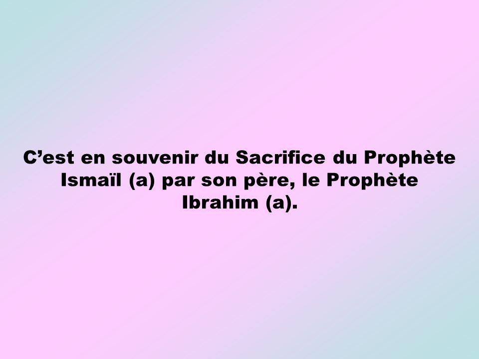 Cest en souvenir du Sacrifice du Prophète Ismaïl (a) par son père, le Prophète Ibrahim (a).