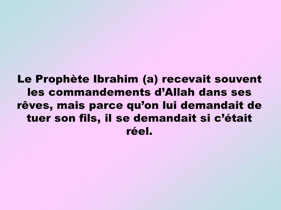 Le Prophète Ibrahim (a) recevait souvent les commandements dAllah dans ses rêves, mais parce quon lui demandait de tuer son fils, il se demandait si c
