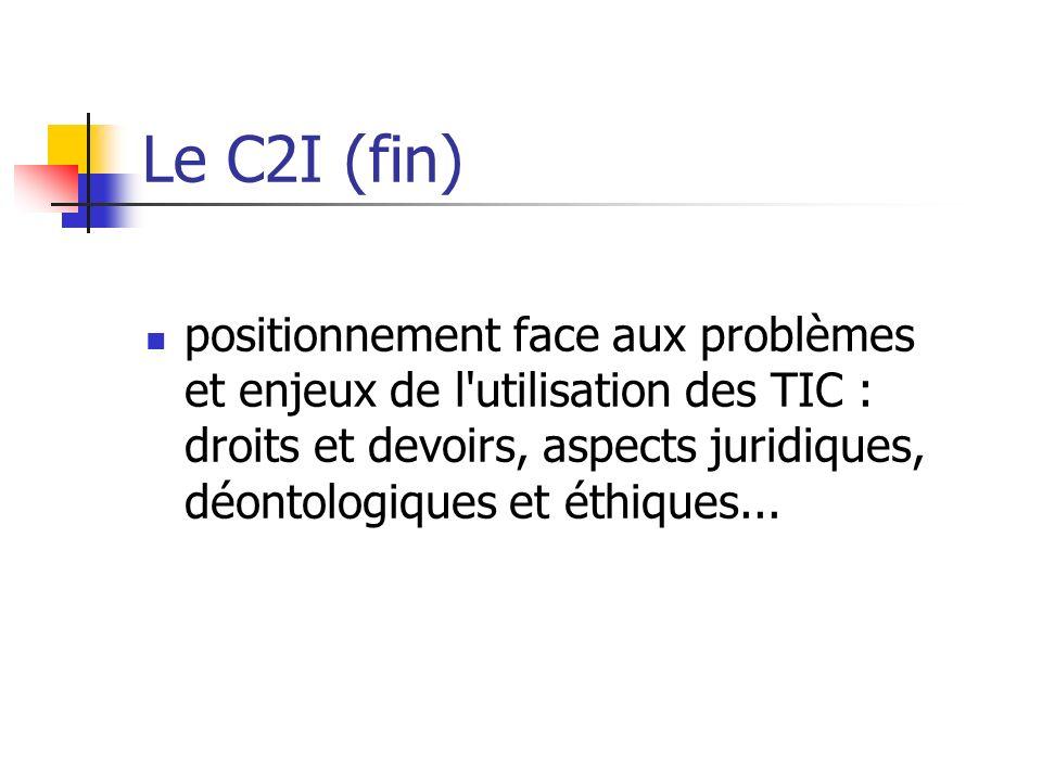 Le C2I (fin) positionnement face aux problèmes et enjeux de l'utilisation des TIC : droits et devoirs, aspects juridiques, déontologiques et éthiques.