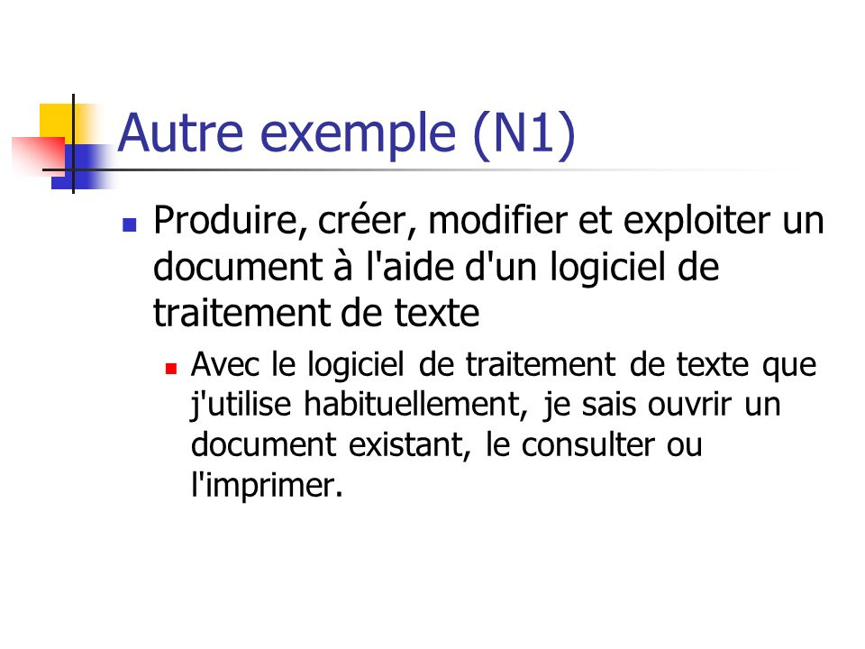 Autre exemple (N1) Produire, créer, modifier et exploiter un document à l'aide d'un logiciel de traitement de texte Avec le logiciel de traitement de
