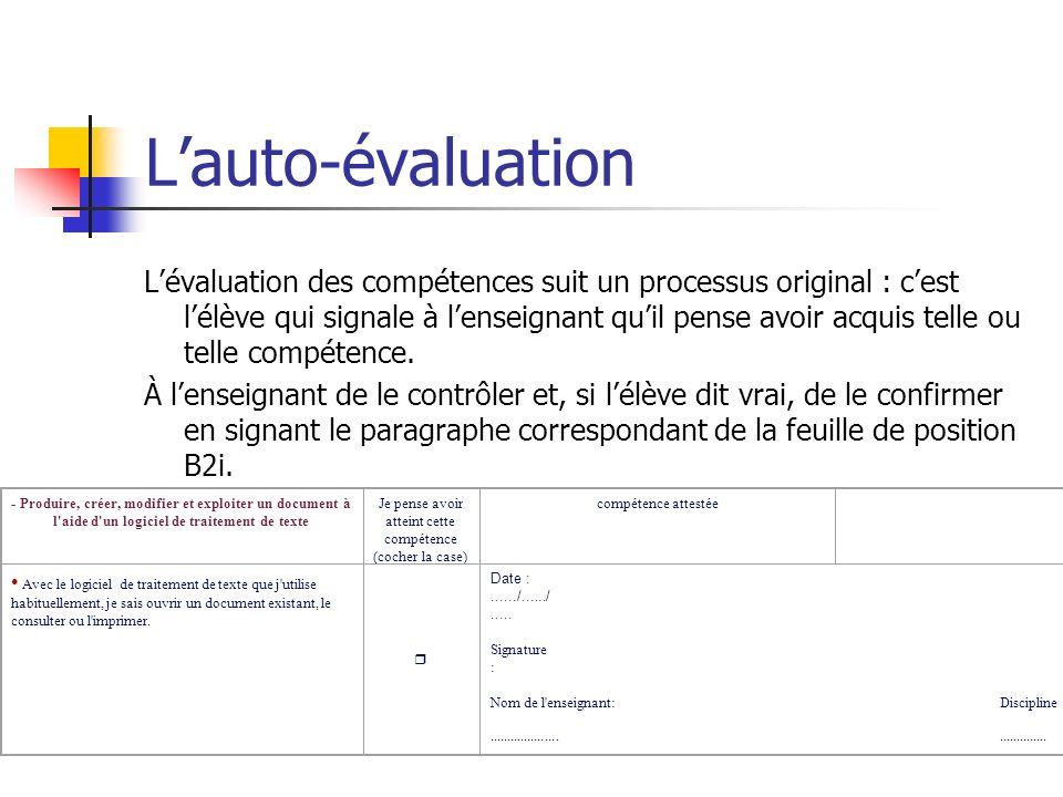 Lauto-évaluation Lévaluation des compétences suit un processus original : cest lélève qui signale à lenseignant quil pense avoir acquis telle ou telle